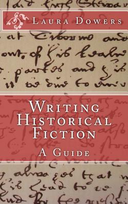 Writing Historical Fiction: A Guide - Dowers, Laura
