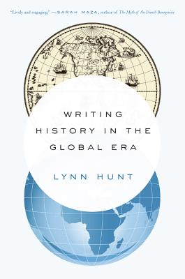 Writing History in the Global Era - Hunt, Lynn