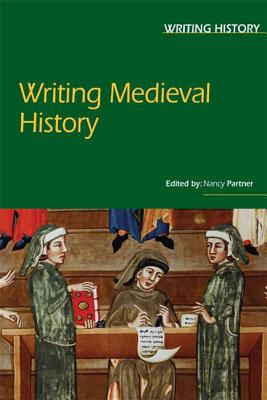 Writing Medieval History - Partner, Nancy F (Editor)