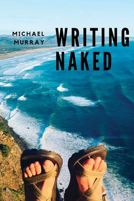 Writing Naked - Murray, Michael