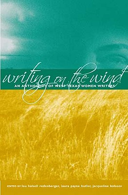 Writing on the Wind: An Anthology of West Texas Women Writers - Rodenberger, Lou Halsell (Editor)