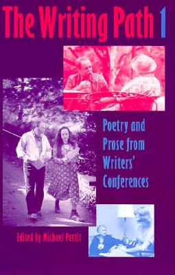 Writing Path 1: An Annual of Poetry and Prose from Writers Conferences - Pettit, Michael (Editor)