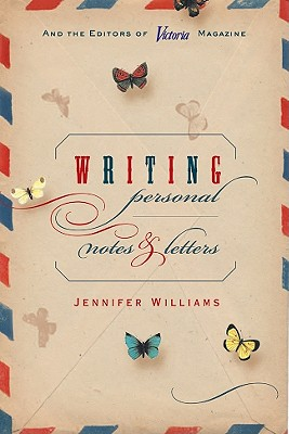 Writing Personal Notes & Letters - Williams, Jennifer, and Victoria Magazine (Editor), and The Editors of Victoria Magazine (Editor)