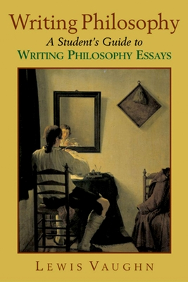 Writing Philosophy: A Student's Guide to Writing Philosophy Essays - Vaughn, Lewis, Mr.