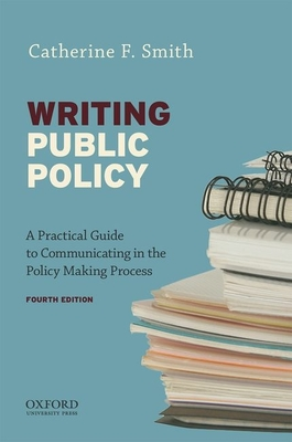 Writing Public Policy: A Practical Guide to Communicating in the Policy-Making Process - Smith, Catherine F.