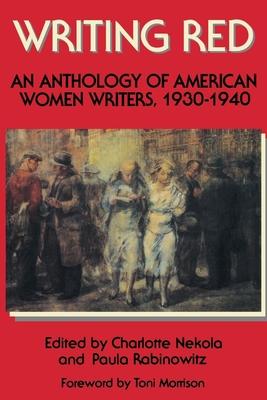 Writing Red: An Anthology of American Women Writers, 1930-1940 - Morrison, Toni (Foreword by), and Rabinowitz, Paula, Professor (Editor), and Nekola, Charlotte (Editor)