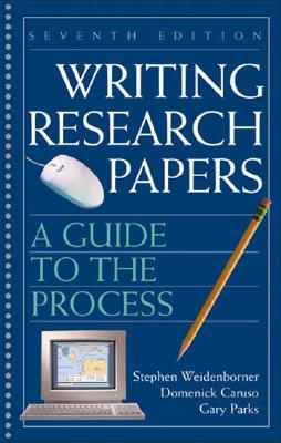 Writing Research Papers 7e: A Guide to the Process - Caruso, Domenick, and Parks, Gary, and Weidenborner, Stephen