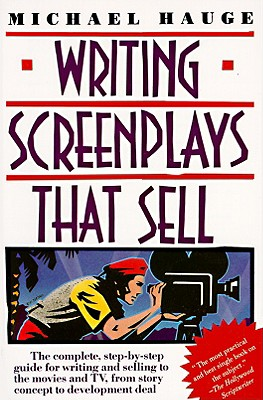 Writing Screenplays That Sell: The Complete, Step-By-Step Guide for Writing and Selling to - Hauge, Michael