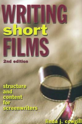Writing Short Films: Structure and Content for Screenwriters - Cowgill, Linda J