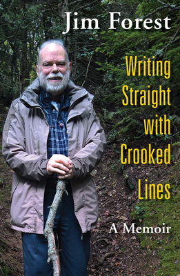 Writing Straight with Crooked Lines: A Memoir - Forest, Jim