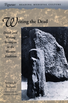Writing the Dead: Death and Writing Strategies in the Western Tradition - Petrucci, Armando, Professor