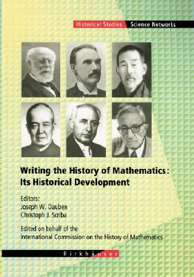 Writing the History of Mathematics: Its Historical Development - Dauben, Joseph W (Editor), and Scriba, Christoph J (Editor)