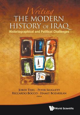 Writing the Modern History of Iraq: Historiographical and Political Challenges - Bocco, Riccardo (Editor), and Bozarslan, Hamit (Editor), and Sluglett, Peter (Editor)