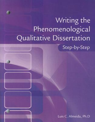 writing the phenomenological qualitative dissertation step-by-step Writing the phenomenological qualitative dissertation step-by-step-how to write your best dissertation: step-by-step guide.