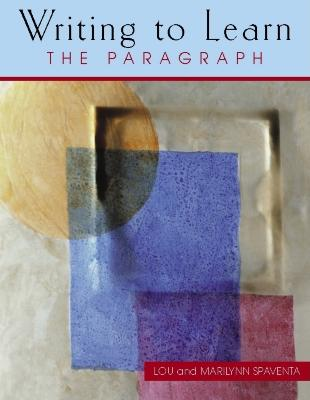 Writing to Learn: The Paragraph - Spaventa, Lou