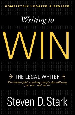 Writing to Win: The Legal Writer - Stark, Steven D