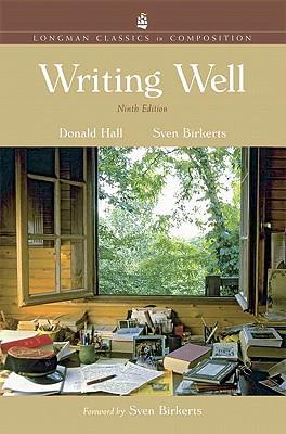 Writing Well, Longman Classics Edition - Hall, Donald, and Birkerts, Sven