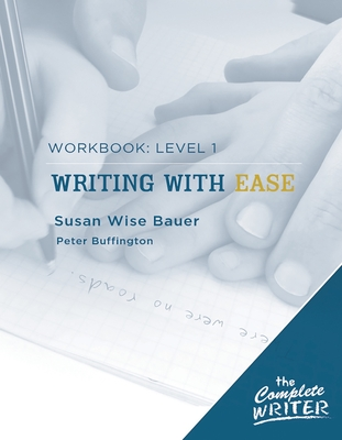 Writing with Ease: Level 1 Workbook: Level 1 Workbook for Writing with Ease - Bauer, Susan Wise, and Buffington, Peter
