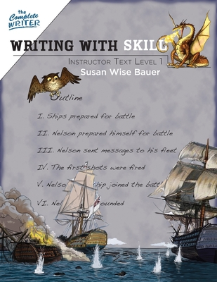 Writing With Skill, Level 1: Instructor Text - Bauer, Susan Wise