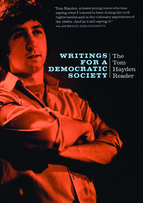 Writings for a Democratic Society: The Tom Hayden Reader - Hayden, Tom