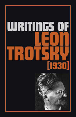 Writings of Leon Trotsky, 1930 - Trotsky, Leon, and Miller, Joseph (Translated by), and Fraser, Iain (Translated by)