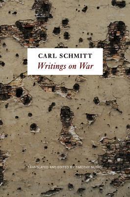 Writings on War - Schmitt, Carl, and Nunan, Timothy (Translated by)