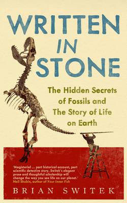 Written in Stone: The Hidden Secrets of Fossils and the Story of Life on Earth - Switek, Brian