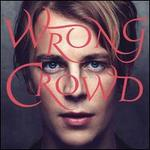 Wrong Crowd [Deluxe Edition]