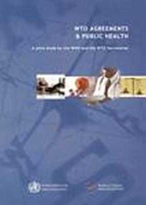 Wto Agreements and Public Health: A Joint Study by the Who and the Wto Secretariat - European Monitoring Centre for Drugs and Drug Addiction, and Who, and World Health Organization