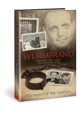 Wurmbrand: Tortured for Christ - The Complete Story - The Voice of the Martyrs