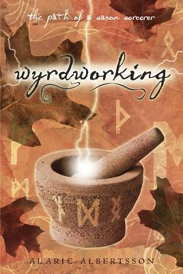 Wyrdworking: The Path of a Saxon Sorcerer - Albertsson, Alaric