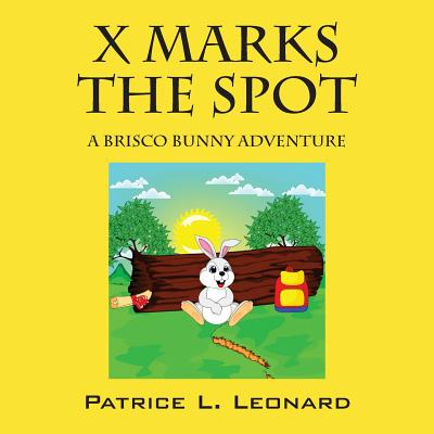 X Marks the Spot: A Brisco Bunny Adventure - Leonard, Patrice L