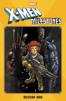 X-Men Milestones: Messiah War - Kyle, Craig (Text by), and Yost, Christopher (Text by), and Swierczynski, Duane (Text by)