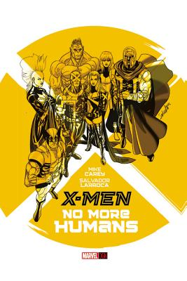 X-men: No More Humans - Carey, Mike, and Larroca, Salvador (Artist)