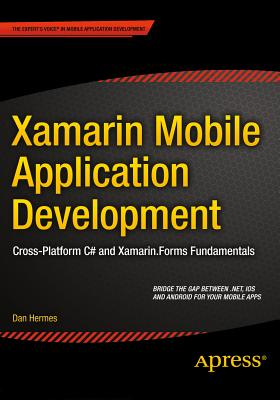Xamarin Mobile Application Development: Cross-Platform C# and Xamarin.Forms Fundamentals - Hermes, Dan