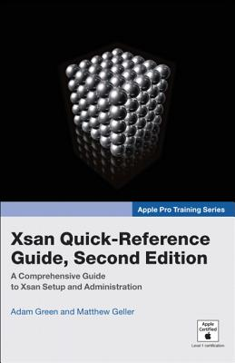 Xsan Quick-Reference Guide - Green, Adam B, and Geller, Matthew