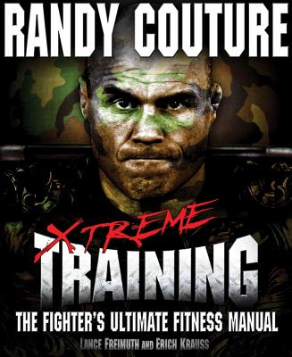 Xtreme Training: The Fighter's Ultimate Fitness Manual - Couture, Randy, and Freimuth, Lance, and Krauss, Erich
