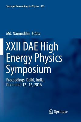 XXII Dae High Energy Physics Symposium: Proceedings, Delhi, India, December 12 -16, 2016 - Naimuddin, MD (Editor)