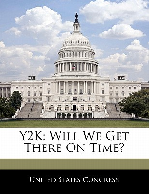 Y2K: Will We Get There on Time? - United States Congress (Creator)