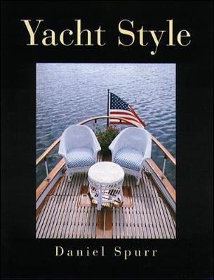 Yacht Style: Design and Decor Ideas for Your Boat - Spurr, Daniel