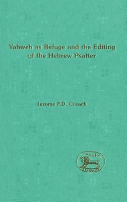 Yahweh as Refuge and the Editing of the Hebrew Psalter - Creach, Jerome F D
