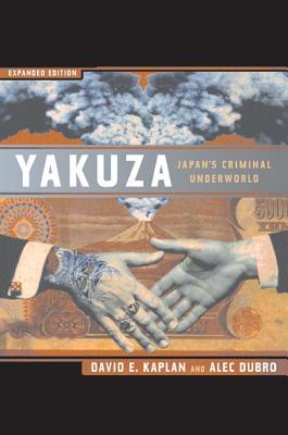 Yakuza: Japan's Criminal Underworld, Expanded Edition - Kaplan, David E, and Dubro, Alec