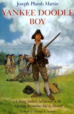 Yankee Doodle Boy: A Young Soldier's Adventures in the American Revolution - Martin, Joseph Plumb, and Scheer, George F (Editor)