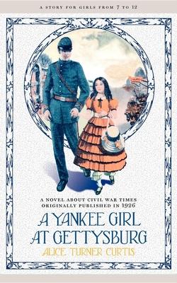 Yankee Girl at Gettysburg - Curtis, Alice Turner