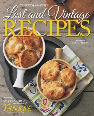 Yankee Magazine's Lost and Vintage Recipes - The Editors of Yankee Magazine, and Traverso, Amy, and Robbins, Heath (Photographer)