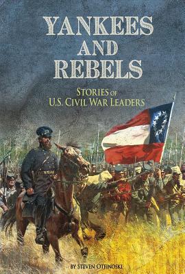 Yankees and Rebels: Stories of U.S. Civil War Leaders - Otfinoski, Steven