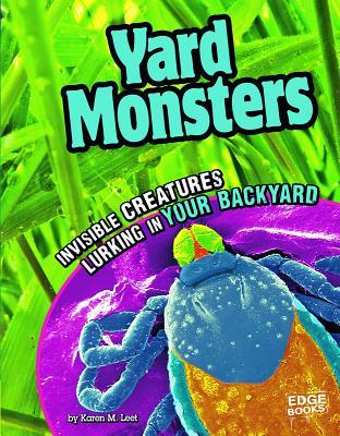 Yard Monsters: Invisible Creatures Lurking in Your Backyard - Leet, Karen M