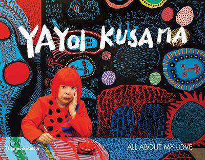Yayoi Kusama: All About My Love - Kusama, Yayoi, and Shibutami, Akira (Editor)