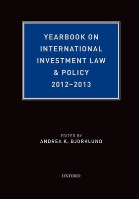 Yearbook on International Investment Law & Policy 2012-2013 - Bjorklund, Andrea