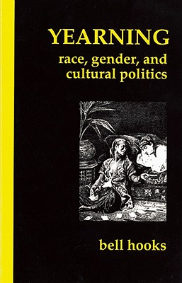 Yearning: Race, Gender, and Cultural Politics - Hook, Bell, and Hooks, Bell
